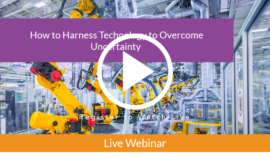 Webinar - How to Harness Technology to Overcome Uncertainty